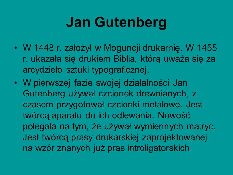 Jan Gutenberg W 1448 r. założył w Moguncji drukarnię. W 1455 r. ukazała się drukiem Biblia, którą uważa się za arcydzieło sztuki typograficznej.