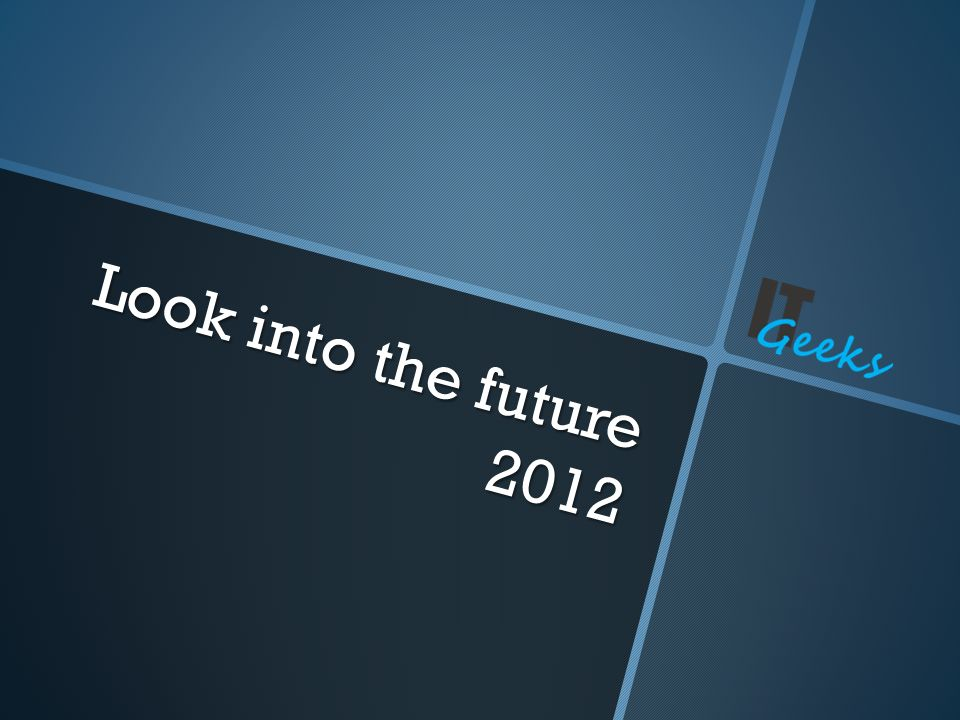 Look into the future 2012