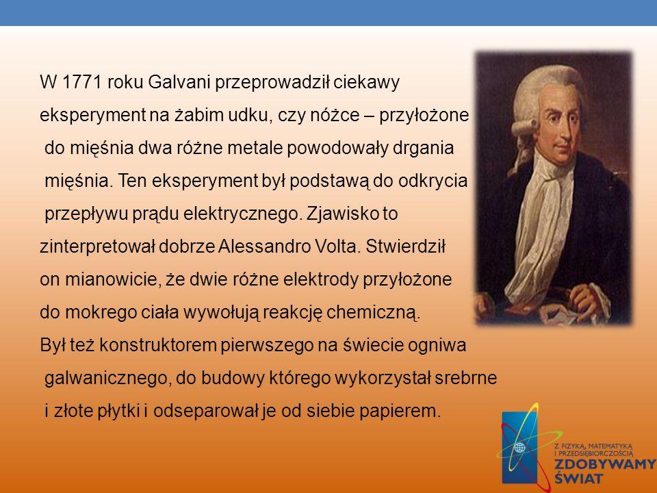 W 1771 roku Galvani przeprowadził ciekawy eksperyment na żabim udku, czy nóżce – przyłożone do mięśnia dwa różne metale powodowały drgania mięśnia.