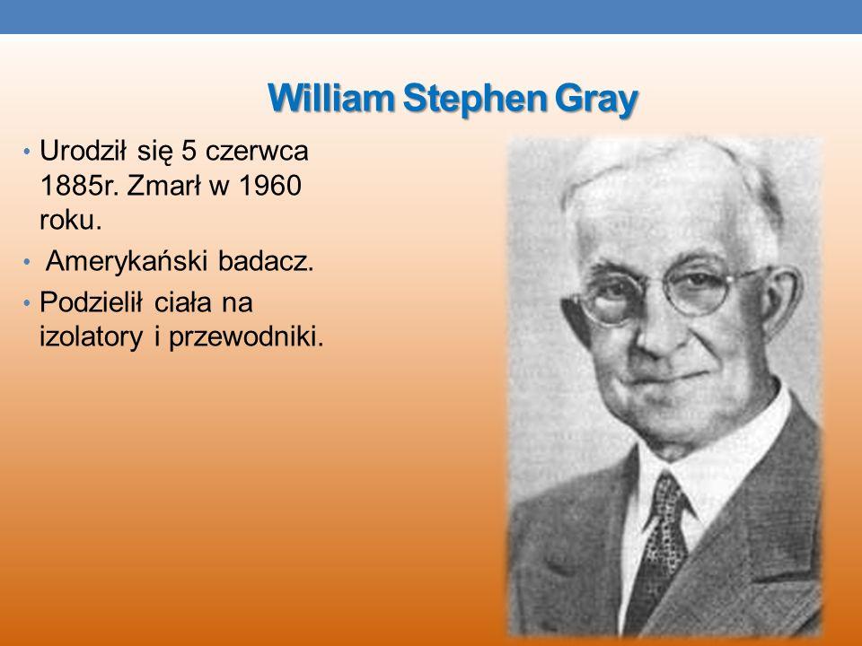 William Stephen Gray Urodził się 5 czerwca 1885r. Zmarł w 1960 roku.