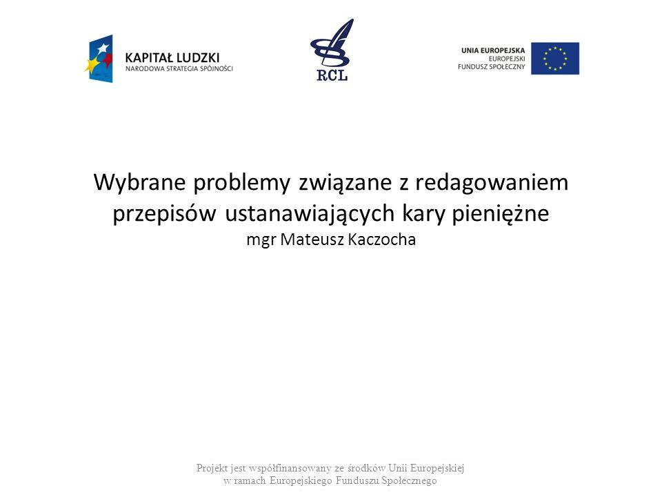 Wybrane problemy związane z redagowaniem przepisów ustanawiających kary pieniężne mgr Mateusz Kaczocha