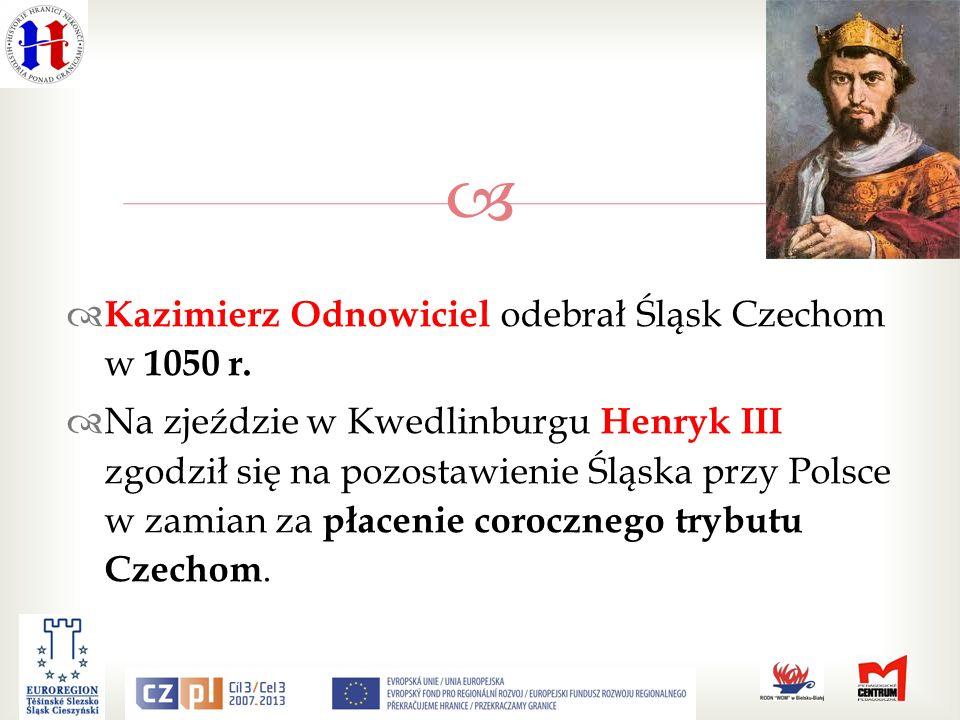 Kazimierz Odnowiciel odebrał Śląsk Czechom w 1050 r.