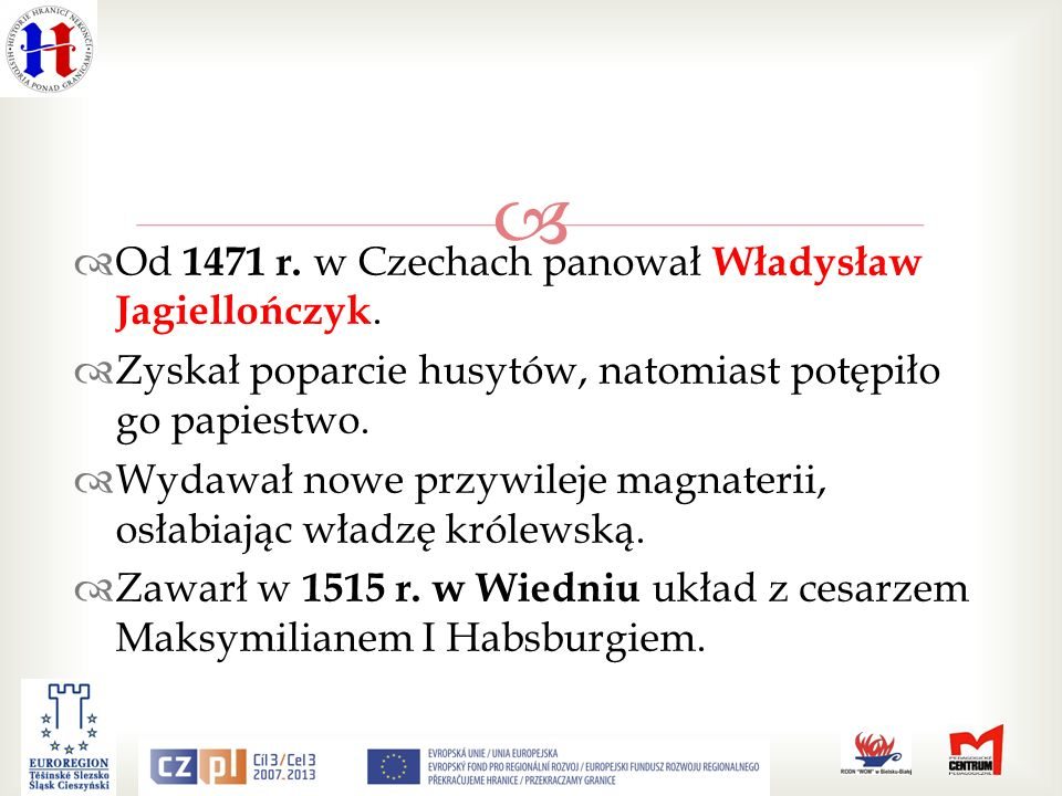 Od 1471 r. w Czechach panował Władysław Jagiellończyk.