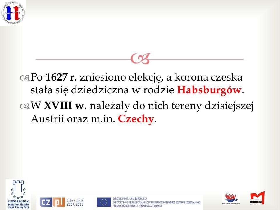 Po 1627 r. zniesiono elekcję, a korona czeska stała się dziedziczna w rodzie Habsburgów.