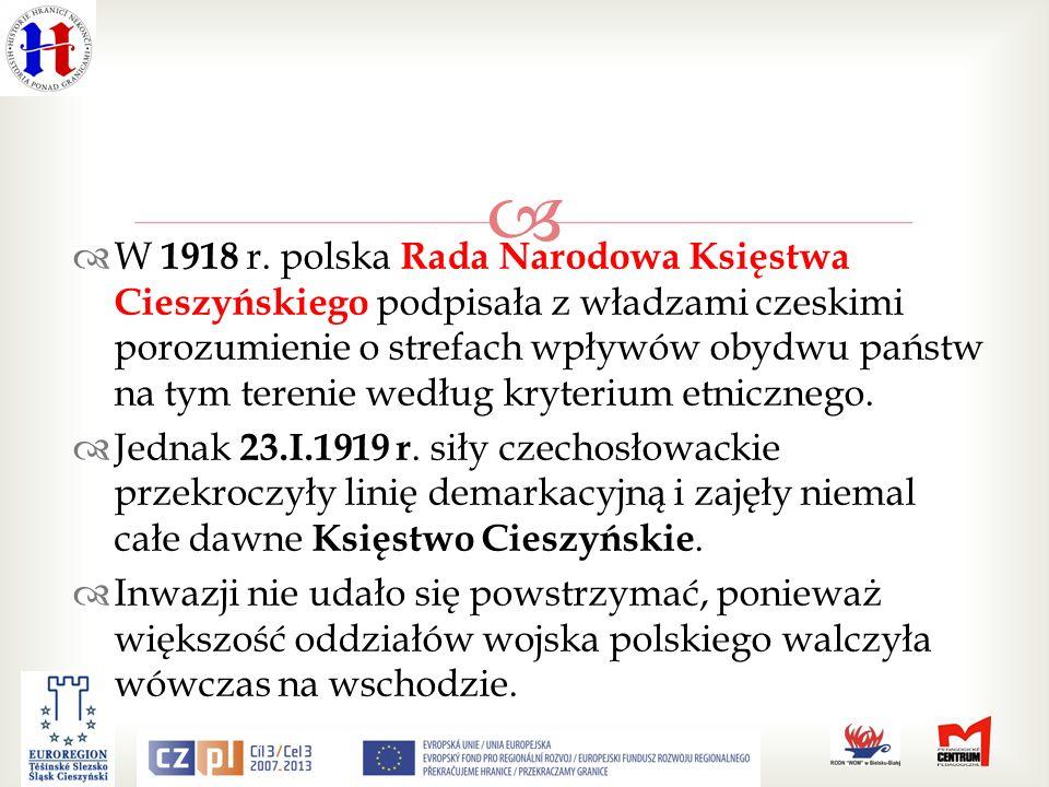 W 1918 r. polska Rada Narodowa Księstwa Cieszyńskiego podpisała z władzami czeskimi porozumienie o strefach wpływów obydwu państw na tym terenie według kryterium etnicznego.