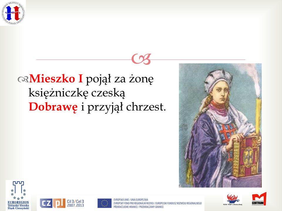 Mieszko I pojął za żonę księżniczkę czeską Dobrawę i przyjął chrzest.