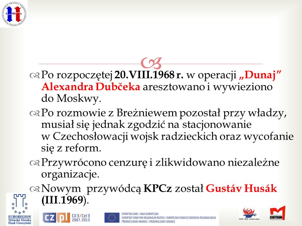 """Po rozpoczętej 20.VIII.1968 r. w operacji """"Dunaj Alexandra Dubčeka aresztowano i wywieziono do Moskwy."""