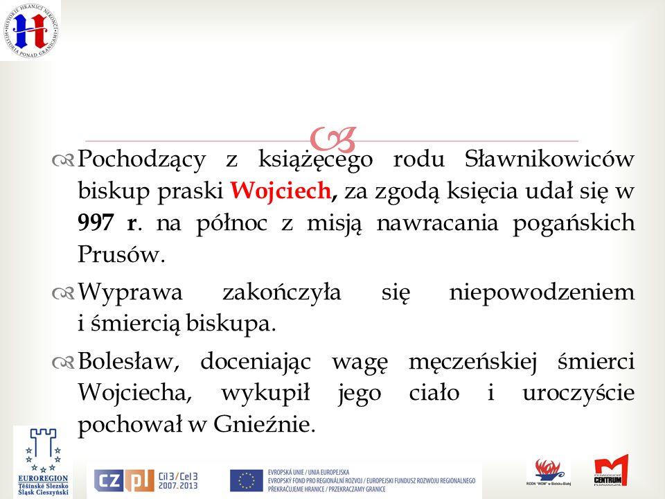 Pochodzący z książęcego rodu Sławnikowiców biskup praski Wojciech, za zgodą księcia udał się w 997 r. na północ z misją nawracania pogańskich Prusów.
