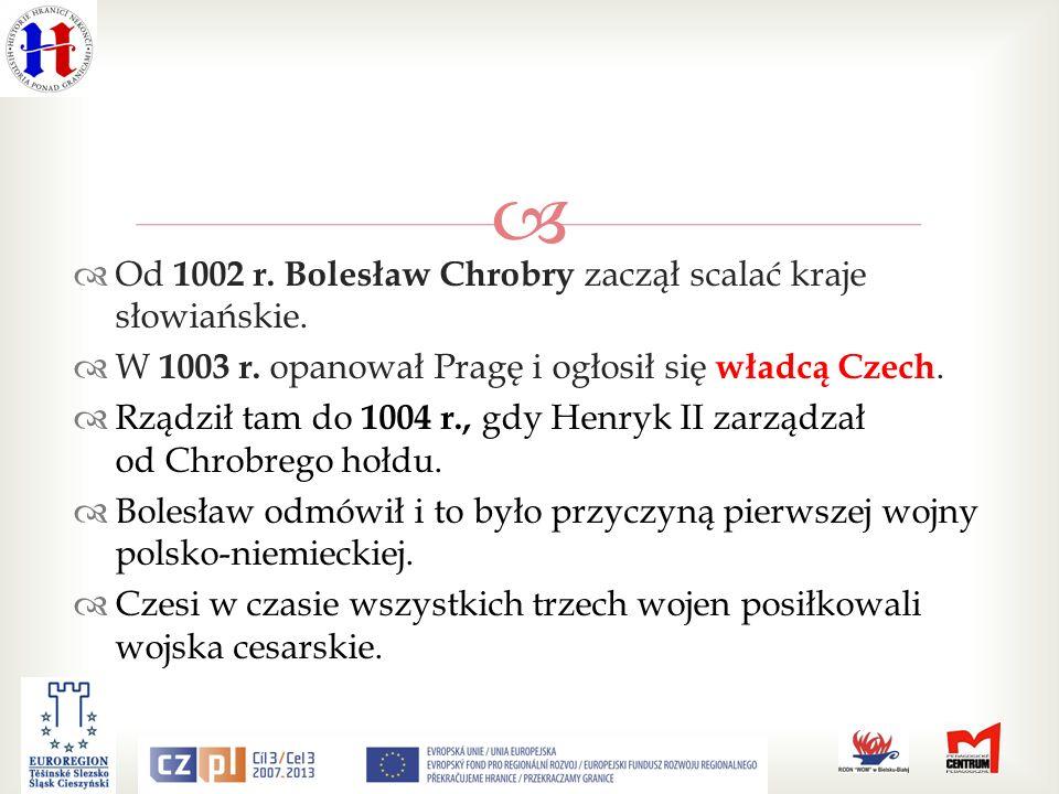 Od 1002 r. Bolesław Chrobry zaczął scalać kraje słowiańskie.