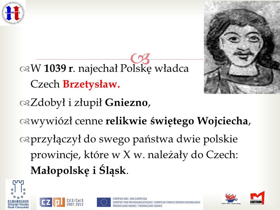 W 1039 r. najechał Polskę władca Czech Brzetysław.
