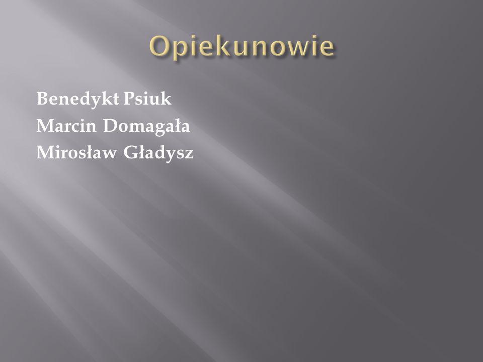 Opiekunowie Benedykt Psiuk Marcin Domagała Mirosław Gładysz
