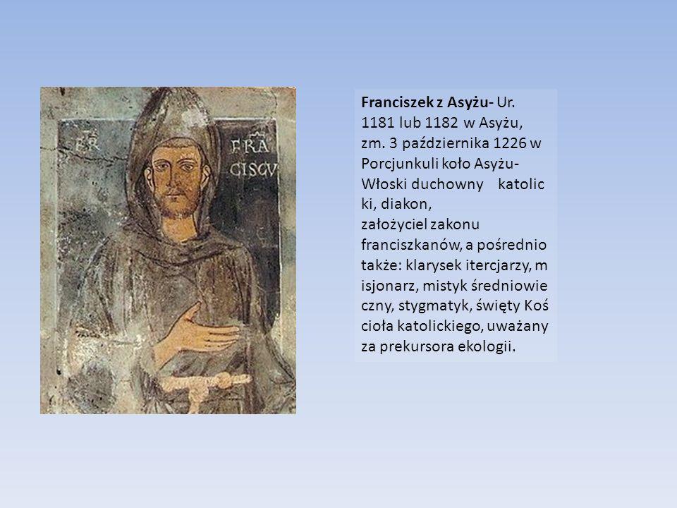 Franciszek z Asyżu- Ur. 1181 lub 1182 w Asyżu, zm