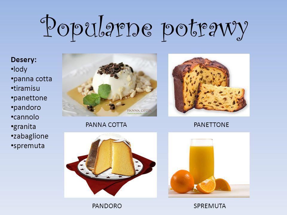 Popularne potrawy Desery: lody panna cotta tiramisu panettone pandoro