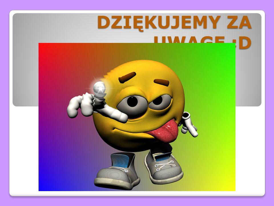DZIĘKUJEMY ZA UWAGĘ ;D