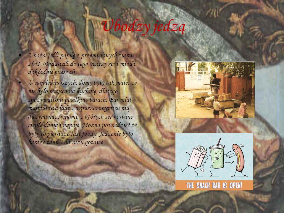 Ubodzy jedzą Ubożsi jedli papkę z przemielonych ziaren zbóż. Dodawali do tego świeży ser i miód i dokładnie mieszali.