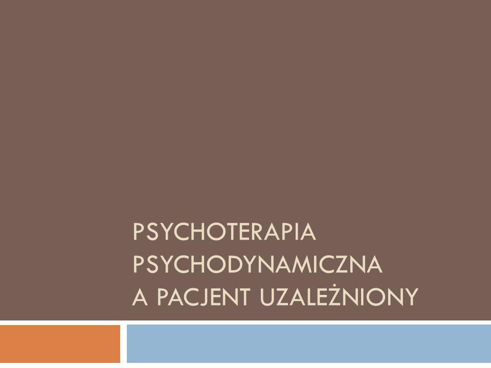 Psychoterapia psychodynamiczna a pacjent uzależniony