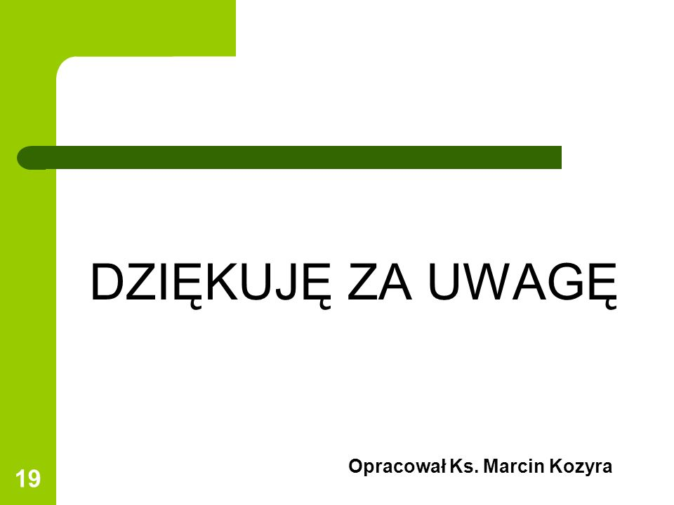 DZIĘKUJĘ ZA UWAGĘ Opracował Ks. Marcin Kozyra