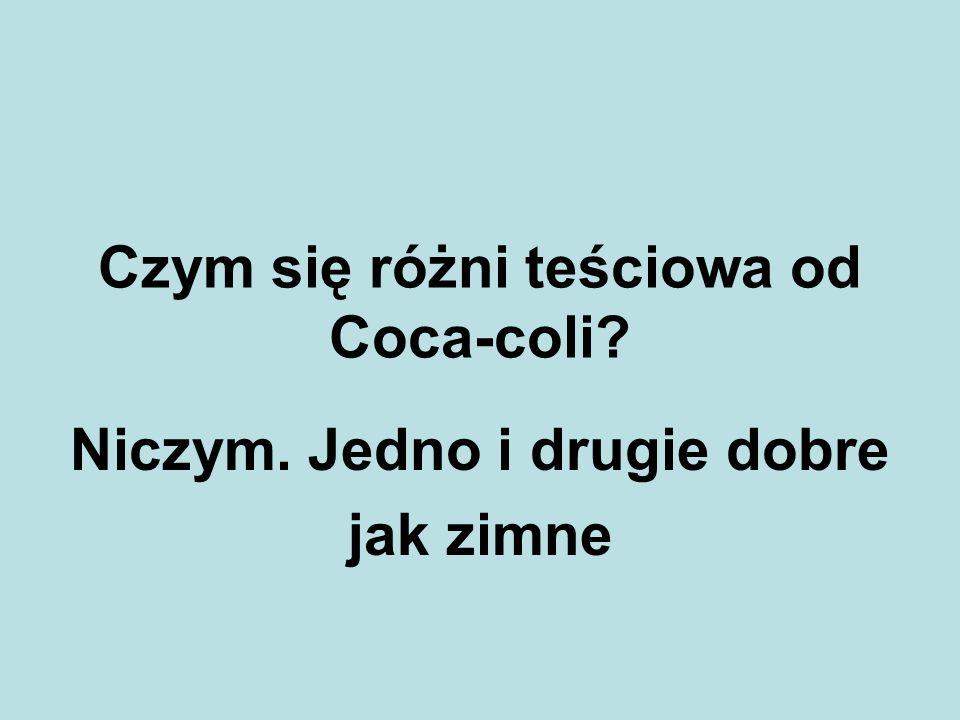 Czym się różni teściowa od Coca-coli