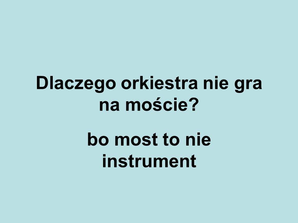 Dlaczego orkiestra nie gra na moście