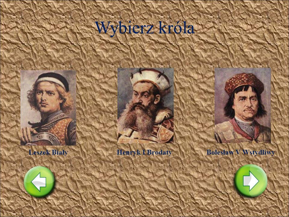 Wybierz króla Leszek Biały Henryk I Brodaty Bolesław V Wstydliwy