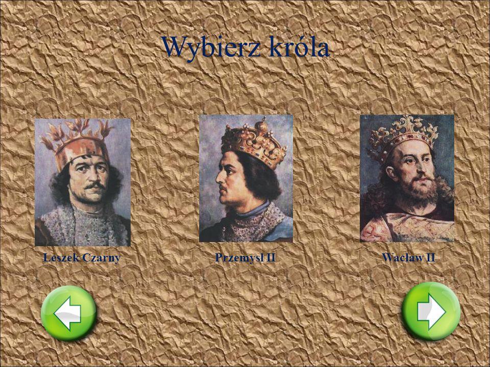 Wybierz króla Leszek Czarny Przemysł II Wacław II