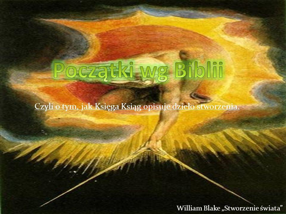 Czyli o tym, jak Księga Ksiąg opisuje dzieło stworzenia.