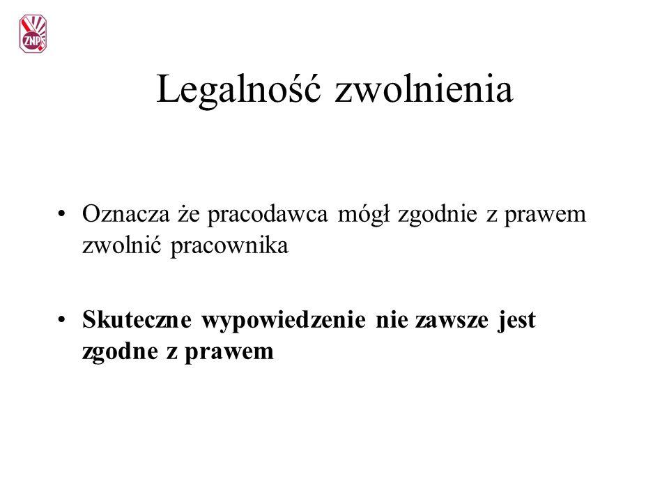 Legalność zwolnienia Oznacza że pracodawca mógł zgodnie z prawem zwolnić pracownika.