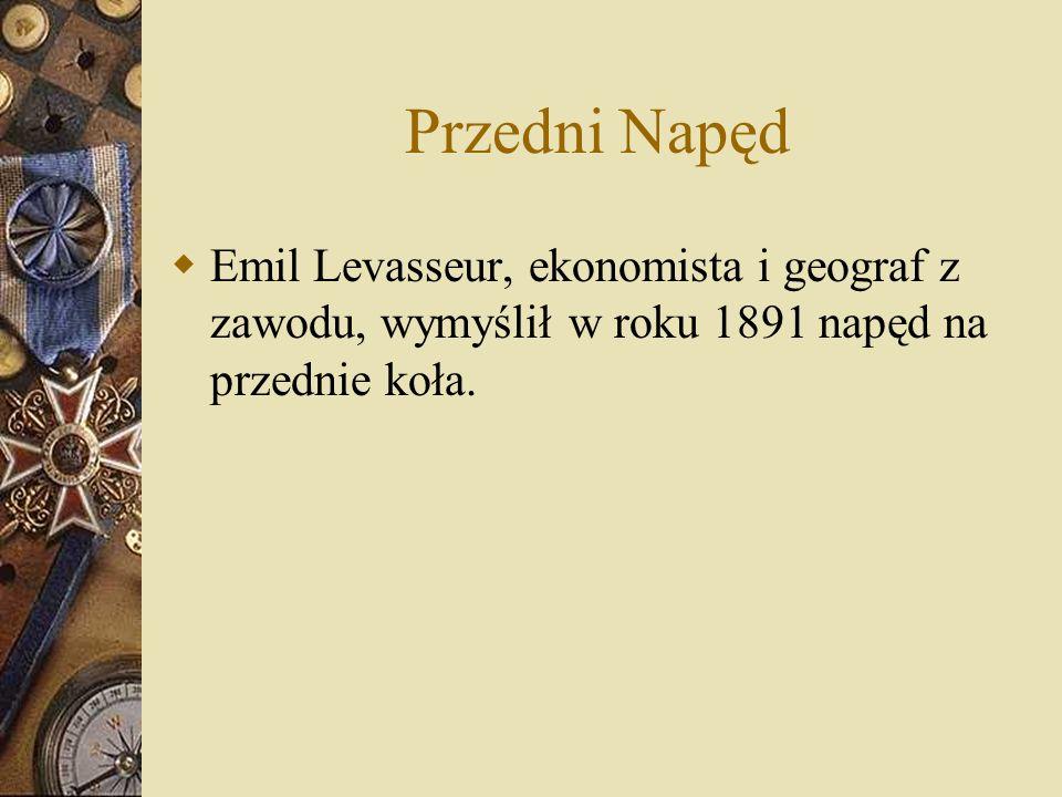 Przedni Napęd Emil Levasseur, ekonomista i geograf z zawodu, wymyślił w roku 1891 napęd na przednie koła.