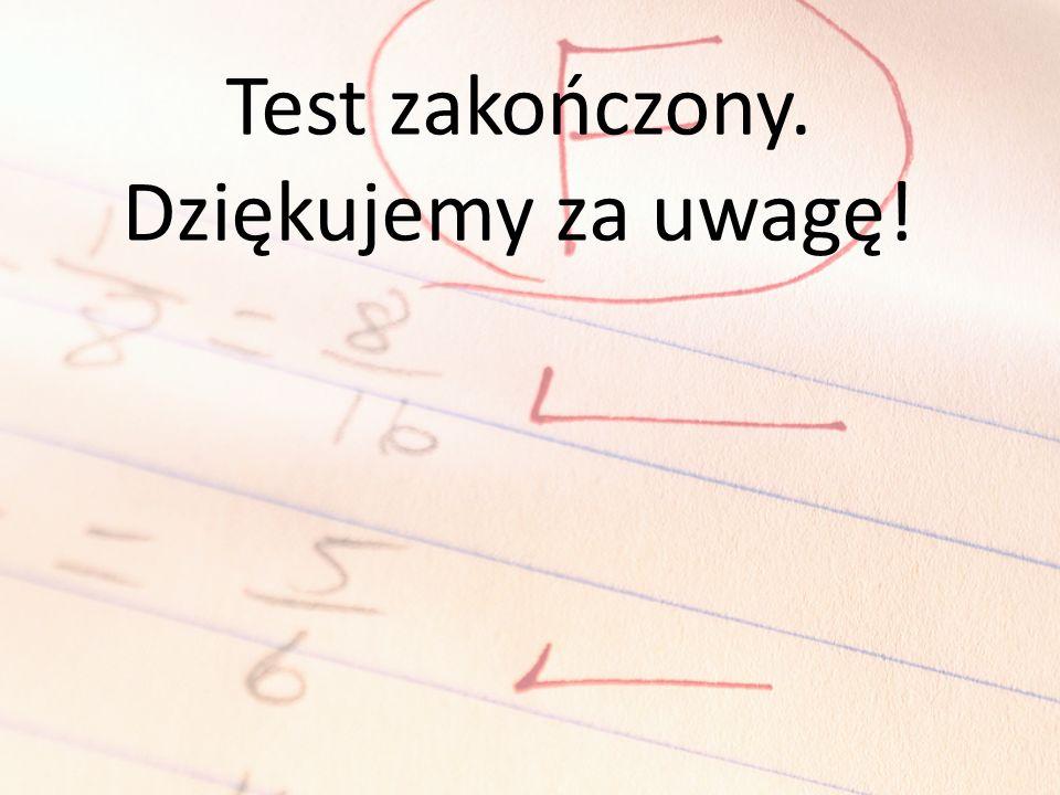 Test zakończony. Dziękujemy za uwagę!