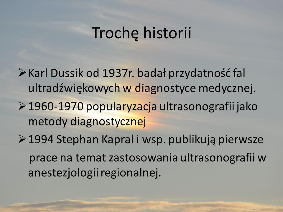 Trochę historii Karl Dussik od 1937r. badał przydatność fal ultradźwiękowych w diagnostyce medycznej.