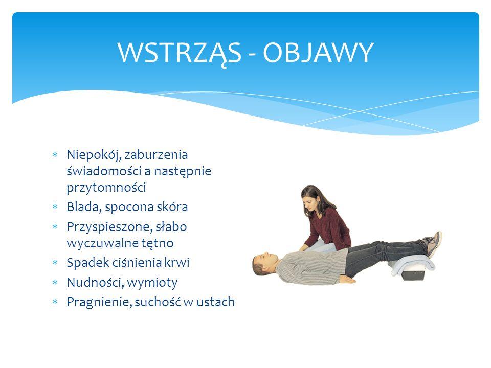 WSTRZĄS - OBJAWY Niepokój, zaburzenia świadomości a następnie przytomności. Blada, spocona skóra. Przyspieszone, słabo wyczuwalne tętno.