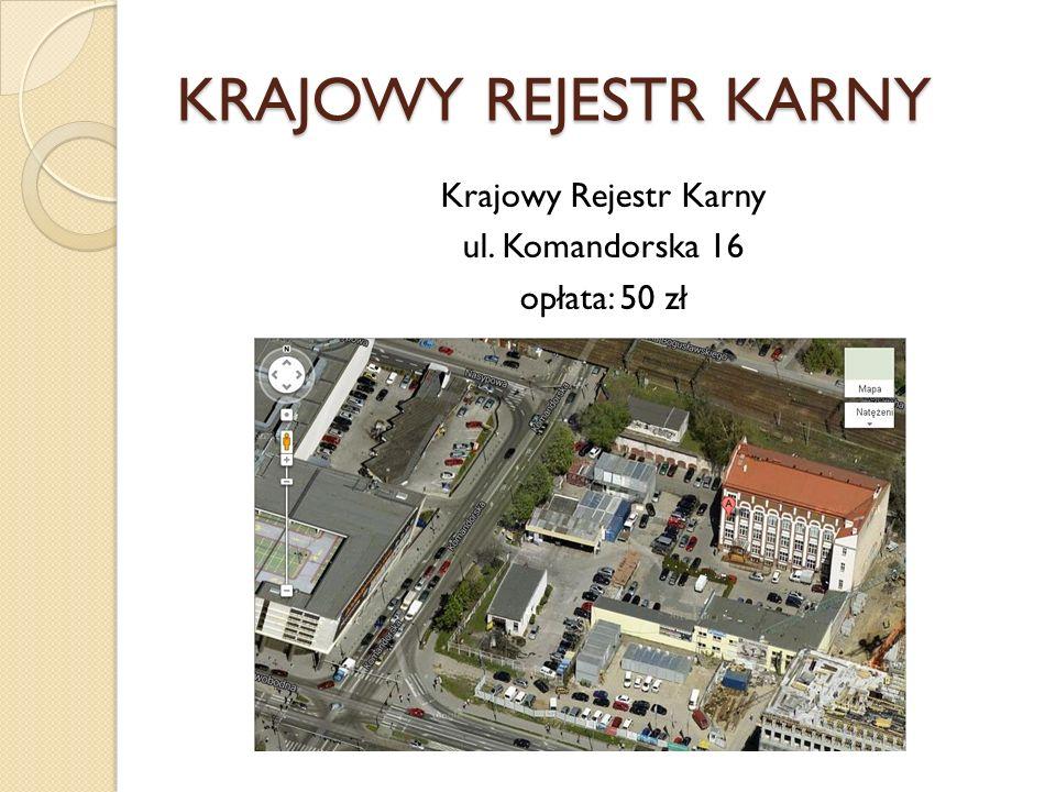 Krajowy Rejestr Karny ul. Komandorska 16 opłata: 50 zł