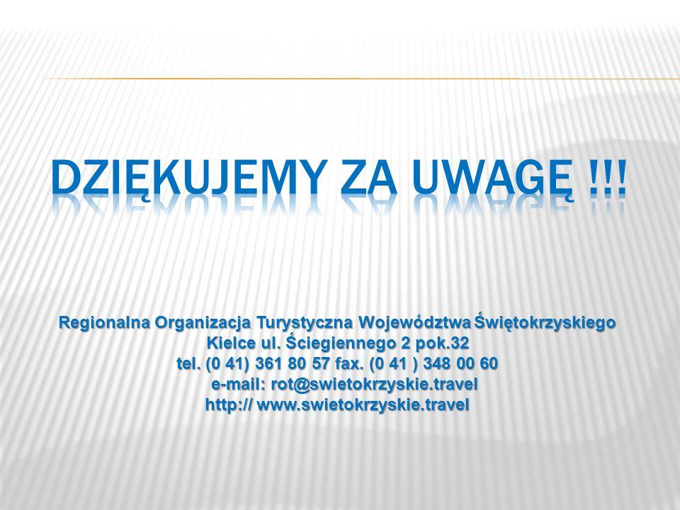 DZIĘKUJEMY ZA UWAGĘ !!! Regionalna Organizacja Turystyczna Województwa Świętokrzyskiego. Kielce ul. Ściegiennego 2 pok.32.