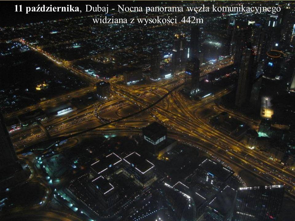 11 października, Dubaj - Nocna panorama węzła komunikacyjnego widziana z wysokości 442m