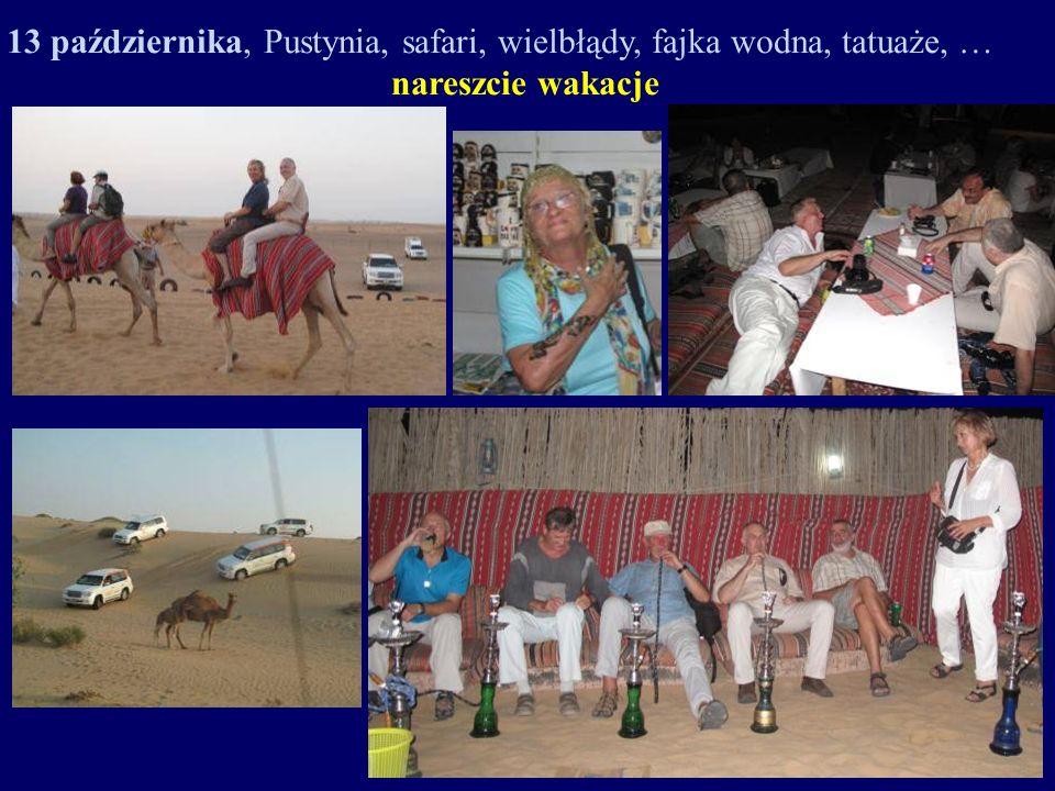 13 października, Pustynia, safari, wielbłądy, fajka wodna, tatuaże, …