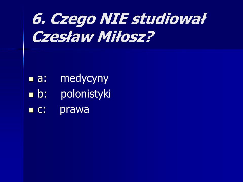 6. Czego NIE studiował Czesław Miłosz