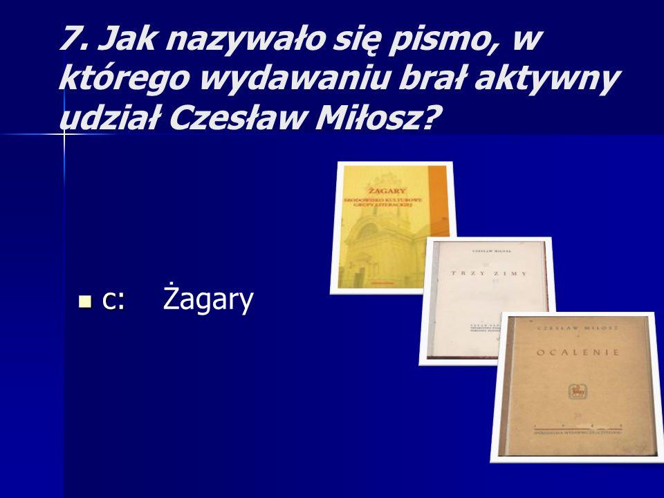 7. Jak nazywało się pismo, w którego wydawaniu brał aktywny udział Czesław Miłosz