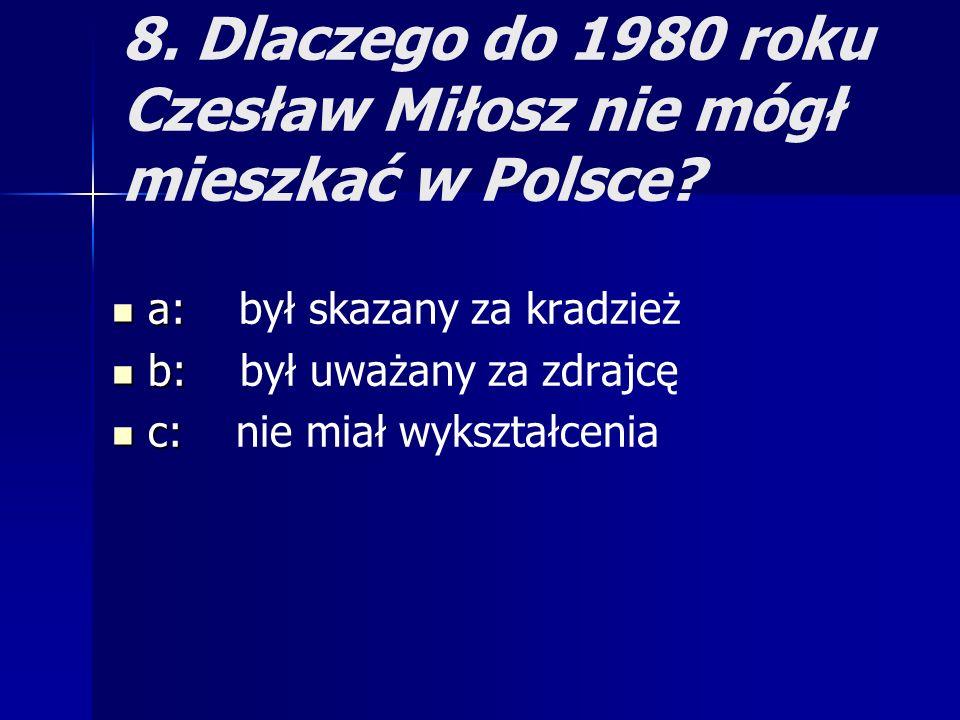 8. Dlaczego do 1980 roku Czesław Miłosz nie mógł mieszkać w Polsce