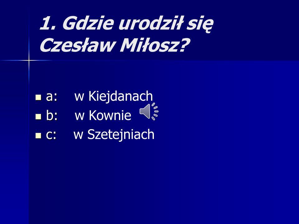 1. Gdzie urodził się Czesław Miłosz