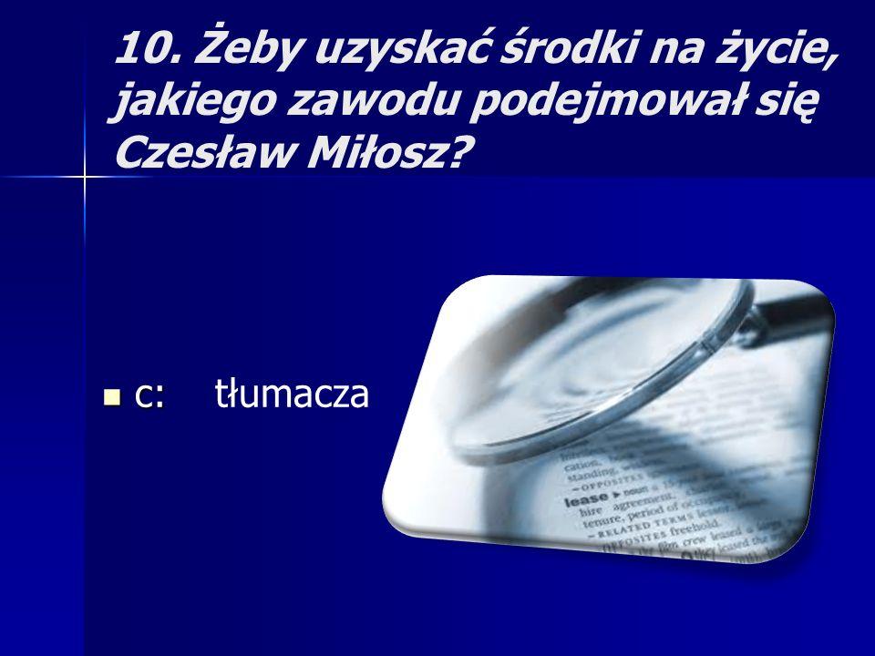 10. Żeby uzyskać środki na życie, jakiego zawodu podejmował się Czesław Miłosz