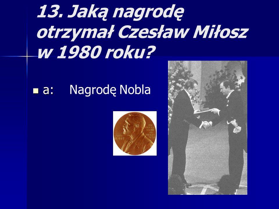 13. Jaką nagrodę otrzymał Czesław Miłosz w 1980 roku