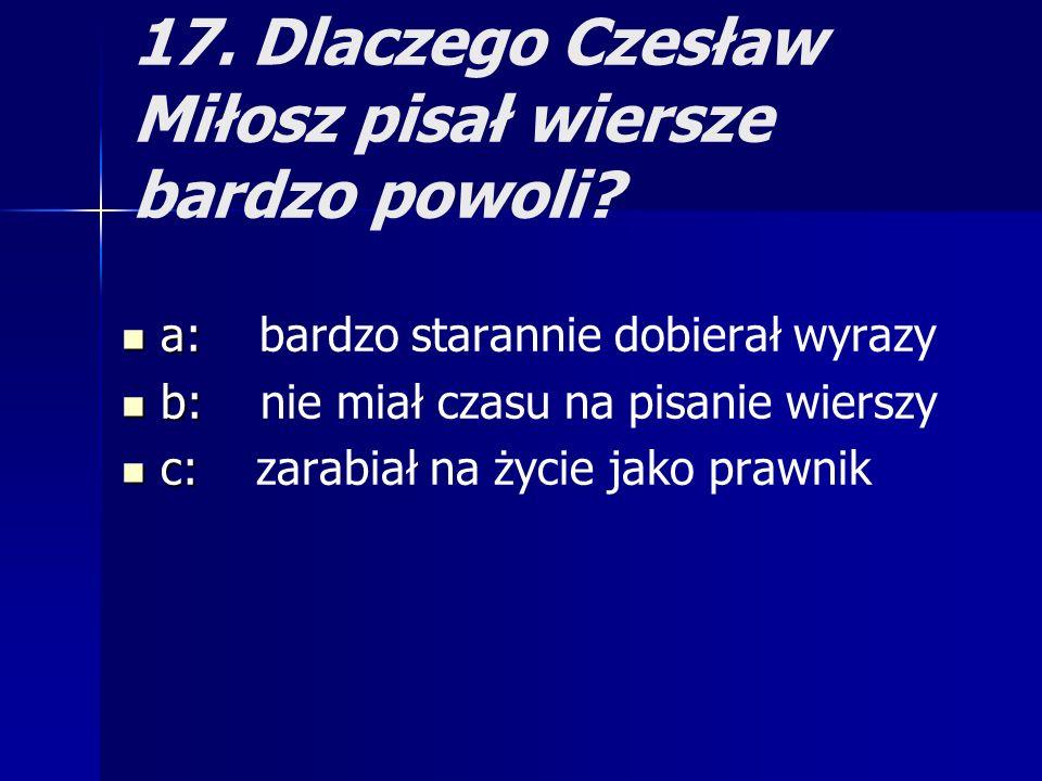 17. Dlaczego Czesław Miłosz pisał wiersze bardzo powoli