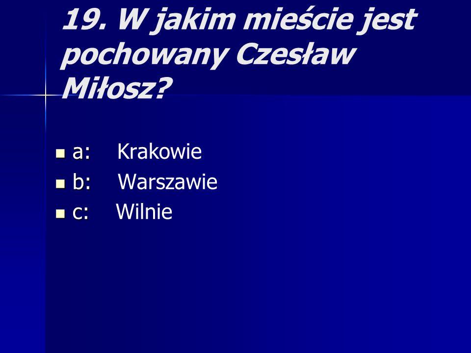 19. W jakim mieście jest pochowany Czesław Miłosz
