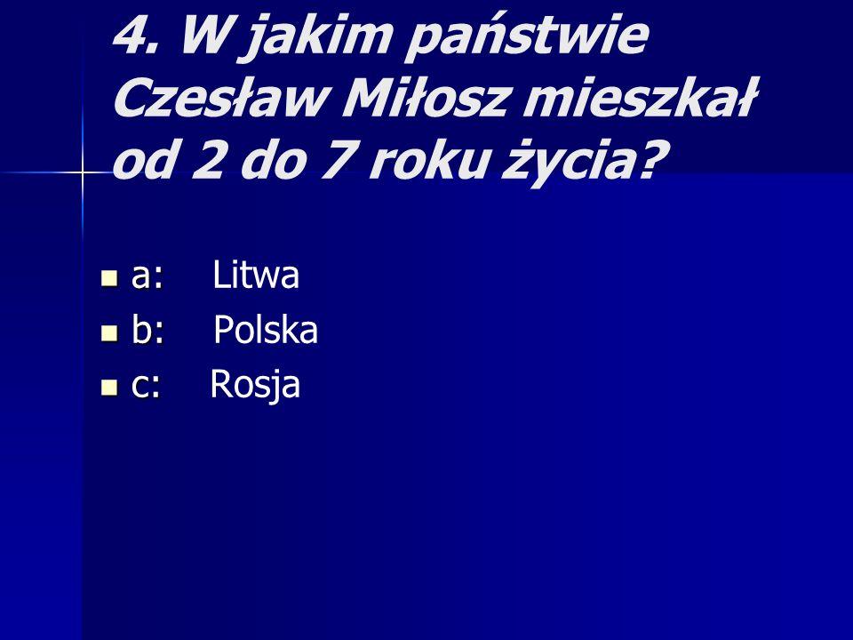 4. W jakim państwie Czesław Miłosz mieszkał od 2 do 7 roku życia