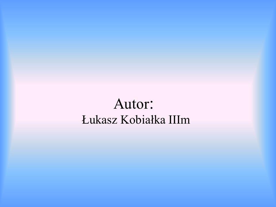 Autor: Łukasz Kobiałka IIIm