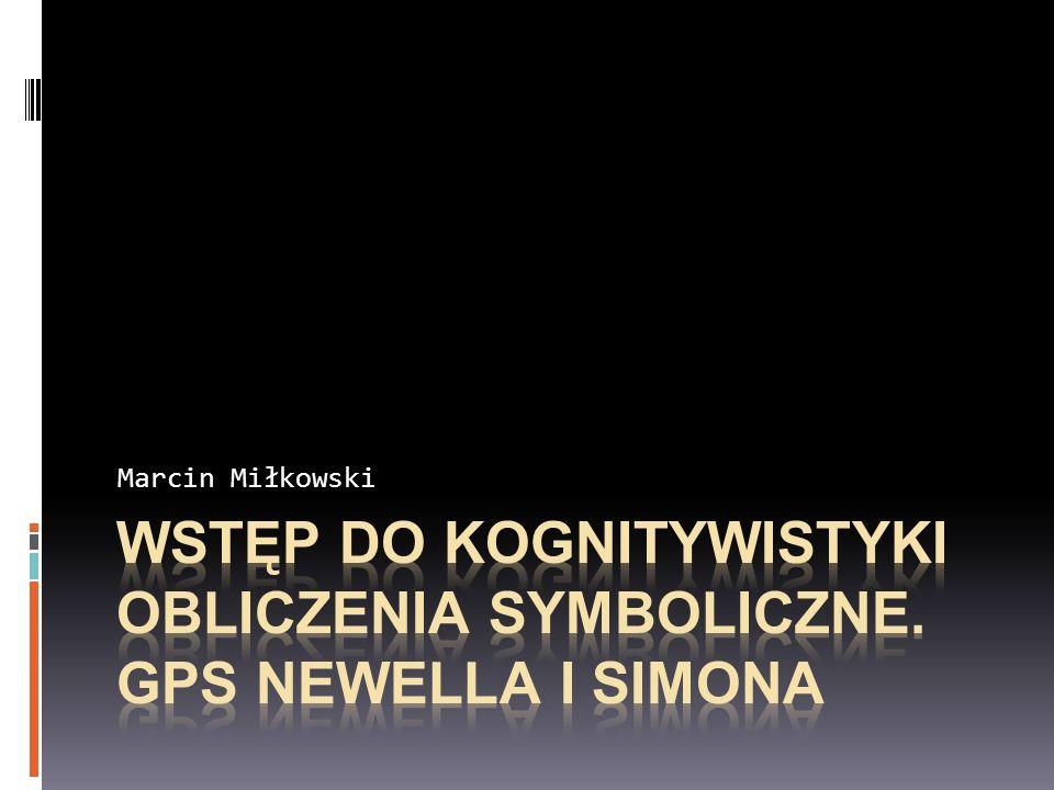 Wstęp do kognitywistyki OBLICZENIA SYMBOLICzNE. GPS NEWELLA i SIMONA