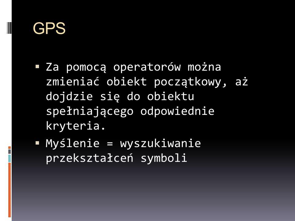 GPS Za pomocą operatorów można zmieniać obiekt początkowy, aż dojdzie się do obiektu spełniającego odpowiednie kryteria.