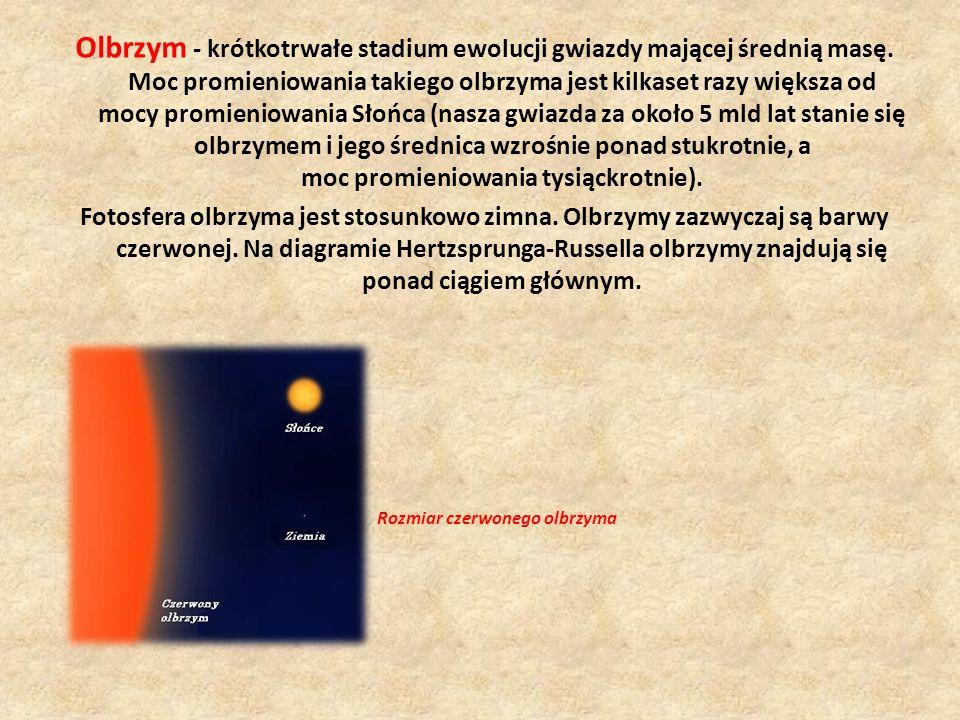 Olbrzym - krótkotrwałe stadium ewolucji gwiazdy mającej średnią masę