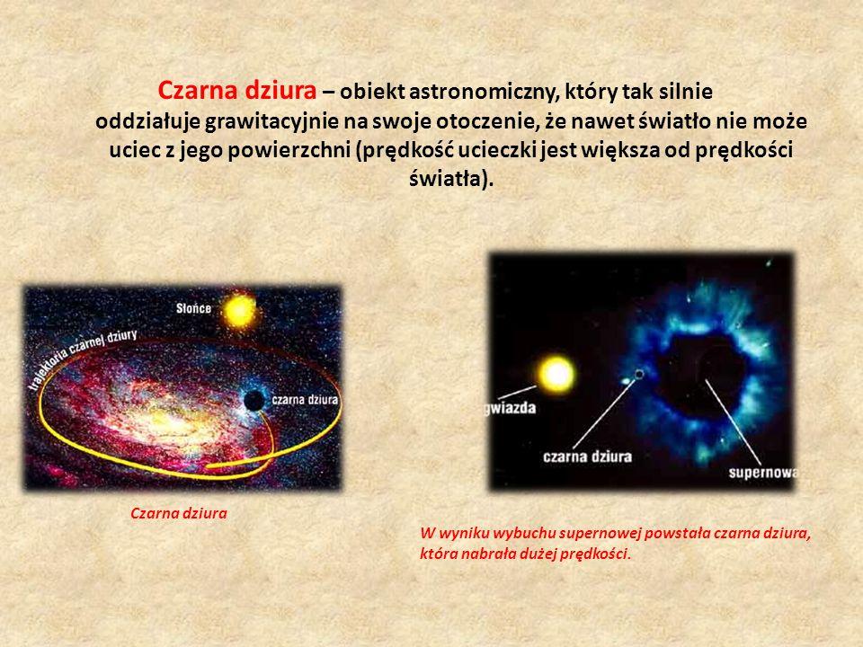Czarna dziura – obiekt astronomiczny, który tak silnie oddziałuje grawitacyjnie na swoje otoczenie, że nawet światło nie może uciec z jego powierzchni (prędkość ucieczki jest większa od prędkości światła).