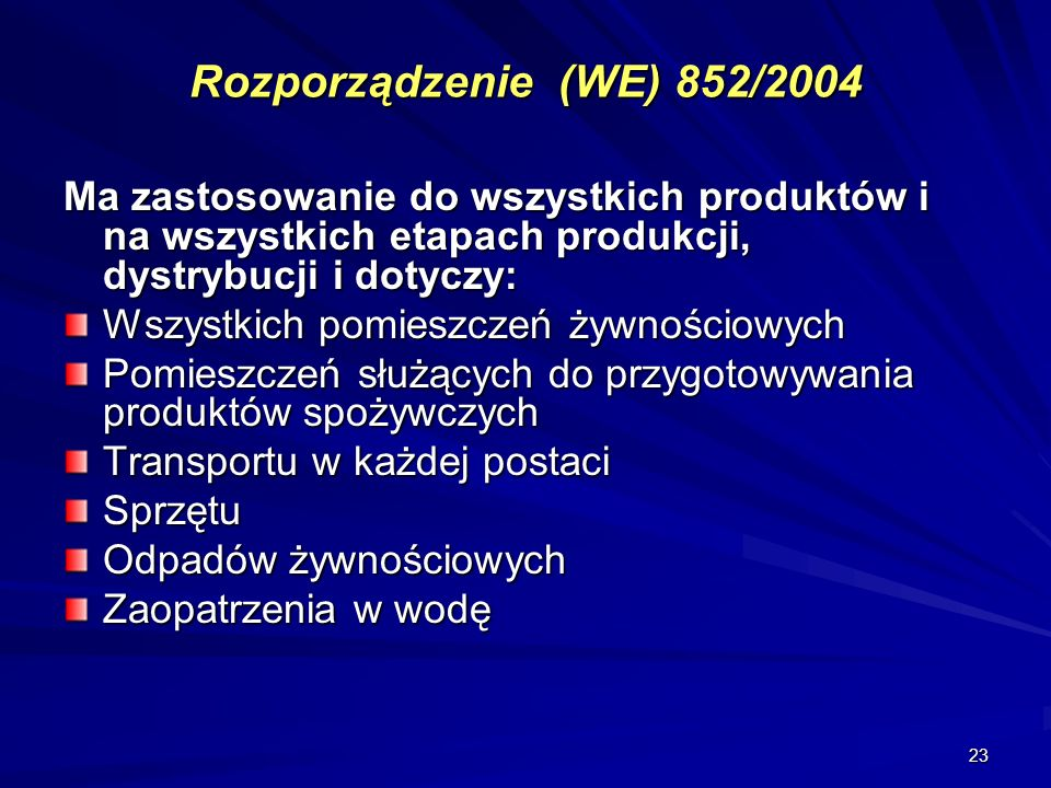 Rozporządzenie (WE) 852/2004 Ma zastosowanie do wszystkich produktów i na wszystkich etapach produkcji, dystrybucji i dotyczy: